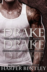 Drake (The Powers That Be, Book 5) ebook by Harper Bentley