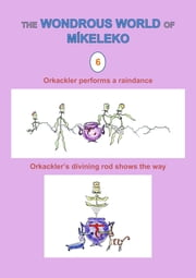 Orkackler performs a raindance and Orkackler's divining rod shows the way ebook by Míkeleko