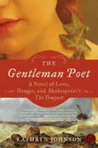 The Gentleman Poet - A Novel of Love, Danger, and Shakespeare's The Tempest e-bog by Kathryn Johnson
