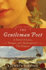 The Gentleman Poet - A Novel of Love, Danger, and Shakespeare's The Tempest ebook by Kathryn Johnson