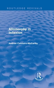 Allomorphy in Inflexion (Routledge Revivals) ebook by Andrew Carstairs-McCarthy