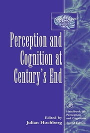 Perception and Cognition at Century's End - History, Philosophy, Theory ebook by Julian Hochberg