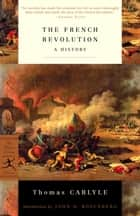 The French Revolution ebook by Thomas Carlyle,John D. Rosenberg