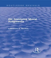 On Justifying Moral Judgements (Routledge Revivals) ebook by Lawrence C. Becker