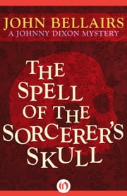 The Spell of the Sorcerer's Skull ebook by John Bellairs