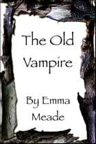 The Old Vampire (Short Story) ebook by Emma Meade