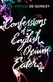 Confessions of an English Opium-Eater ebook by Thomas De Quincey,Howard Marks