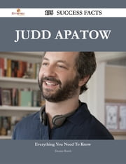 Judd Apatow 195 Success Facts - Everything you need to know about Judd Apatow ebook by Dennis Burch