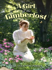 A Girl of the Limberlost ebook by Gene Stratton-Porter
