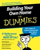 Building Your Own Home For Dummies ebook by Kevin Daum, Janice Brewster, Peter Economy