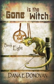 Gone Is the Witch (Detective Marcella Witch's series, book 8) ebook by Dana E. Donovan