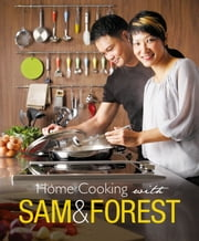 Home Cooking with Sam and Forest ebook by Sam and Forest Leong