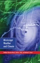 Mississippi Weather and Climate ebook by Kathleen Sherman-Morris, Charles L. Wax, Michael E. Brown