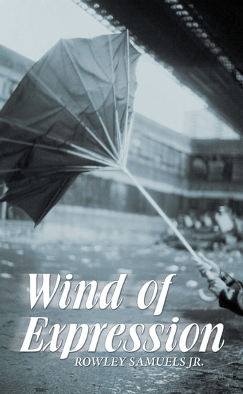 Wind of Expression ebook by Rowley Samuels Jr.