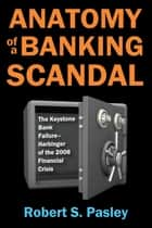 Anatomy of a Banking Scandal ebook by Robert S. Pasley