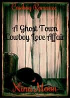 Cowboy Romance: A Ghost Town Cowboy Love Affair (The Cooper & Elizabeth Mitchell Trilogy - book 1) ebook by