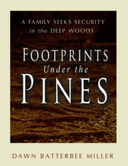 Footprints Under the Pines ebook by Batterbee Miller, Dawn