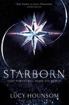 Starborn: The Worldmaker Trilogy 1 ebook by Lucy Hounsom