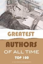 Greatest Authors of All Time Top 100 ebook by alex trostanetskiy