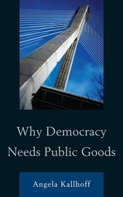 Why Democracy Needs Public Goods ebook by Angela Kallhoff