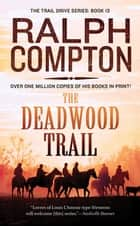 The Deadwood Trail - The Trail Drive, Book 13 ebook by Ralph Compton