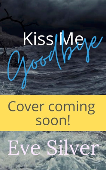Kiss Me Goodbye ebook by Eve Silver