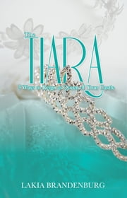 The Tiara: 5 Ways to Reign as Queen of Your Castle ebook by Lakia Brandenburg