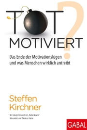 Totmotiviert? - Das Ende der Motivationslüge und was Menschen wirklich antreibt ebook by Kobo.Web.Store.Products.Fields.ContributorFieldViewModel