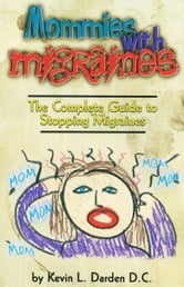 Mommies With Migraines ebook by Kevin L. Darden D.C.