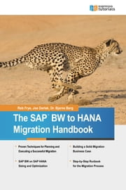 The SAP BW to HANA Migration Handbook ebook by Rob Frye,Joe Darlak,Dr. Bjarne Berg