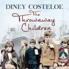 The Throwaway Children audiobook by Diney Costeloe, Anne Dover