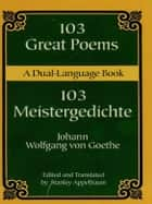103 Great Poems - A Dual-Language Book ebook by Johann Wolfgang von Goethe