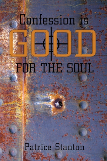 Confession is Good for the Soul ebook by Patrice Stanton