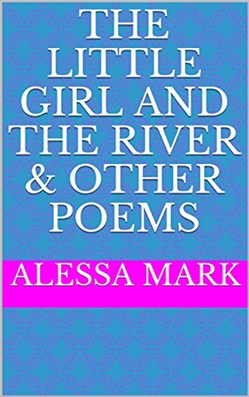 the little girl and the river other poems ebook by alessa mark