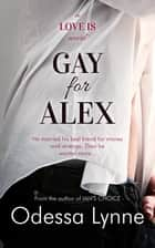 Gay for Alex ebook by Odessa Lynne