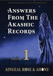 Answers From The Akashic Records Vol 1 - Practical Spirituality for a Changing World ebook by Aingeal Rose O'Grady, Ahonu