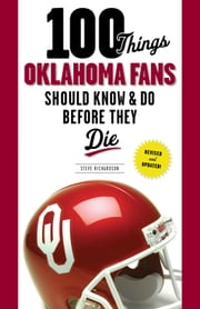 100 Things Oklahoma Fans Should Know & Do Before They Die ebook by Steve Richardson