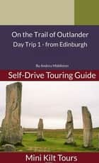 Mini Kilt Tours On the Trail of Outlander Edinburgh Day Trip 1 ebook by Andrea Middleton