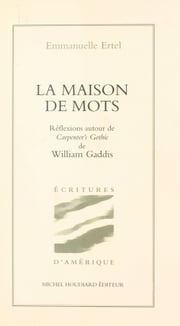 La Maison de mots : Réflexions autour de «Carpenter's Gothic» de William Gaddis ebook by Emmanuelle Ertel