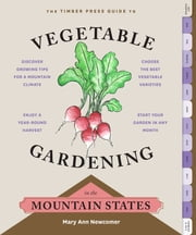 The Timber Press Guide to Vegetable Gardening in the Mountain States ebook by Mary Ann Newcomer