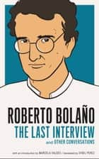 Roberto Bolano: The Last Interview - And Other Conversations ebook by Marcela Valdes, Roberto Bolaño