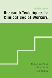 Research Techniques for Clinical Social Workers ebook by Elizabeth M. Vonk,Tony Tripodi,Irwin Epstein