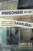 Prisoner of the Samurai - Surviving the Sinking of the USS Houston and the Death Railway eBook by James Gee, Allyson Smith, Rosalie H. Smith