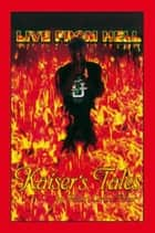 Live from Hell Kaiser's Tales ebook by Robert Cortez Turner