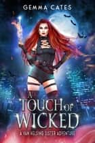 A Touch of Wicked - A spicy hot Van Helsing sister adventure ebook by Gemma Cates