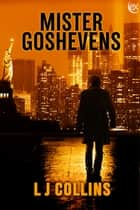 Mister Goshevens ebook by L.J. Collins