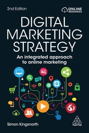 Digital Marketing Strategy - An Integrated Approach to Online Marketing ebook by Simon Kingsnorth