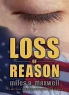 Loss Of Reason (State Of Reason Mystery, Book 1) ebook by Miles A. Maxwell