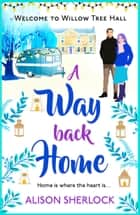 A Way Back Home - The perfect feel-good, laugh out loud romance 電子書 by Alison Sherlock