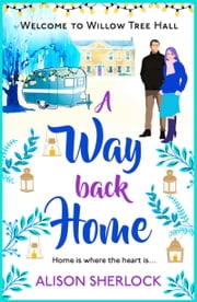 A Way Back Home - The perfect feel-good, laugh out loud romance ebook by Alison Sherlock